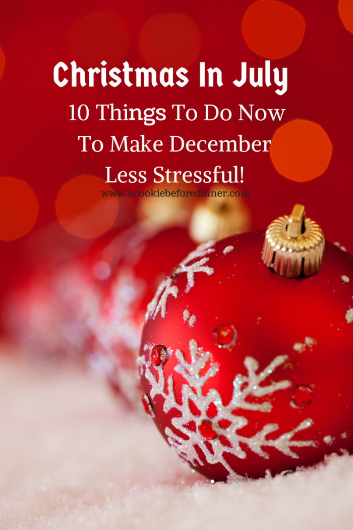 Christmas in July to do list. 10 amazing things you can do now to avoid December stress via www.acookiebeforedinner.com
