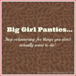 {Big Girl Panties} Volunteering Is Awesome. Except When It Isn't…