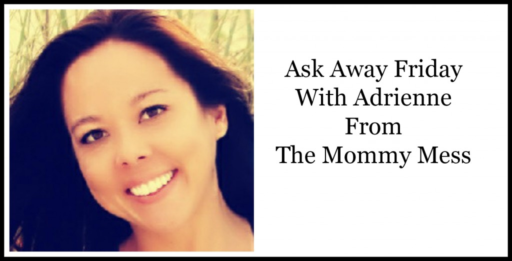 Mommy Mess Ask Away Friday