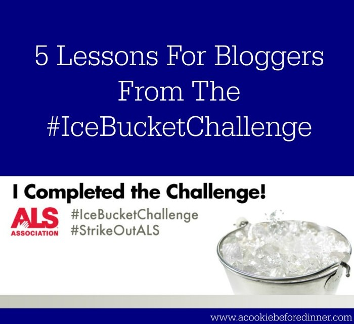 Five Lessons For Bloggers from the ALS Ice Bucket Challenge. There are a lot of great take aways for bloggers from the recent ice bucket challenge!