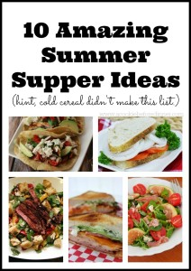 10 Amazing Summer Supper Ideas. Great ideas for when it is too hot to cook! See the full roundup at www.acookiebeforedinner.com