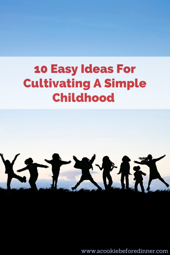 10 Easy Ways To Cultivate A Simple Childhood. #4 Is a no brainer.