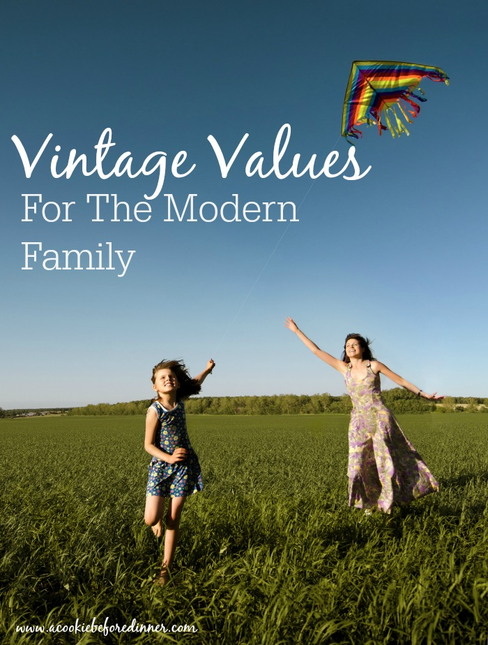 Vintage values for the modern family. Have good old fashioned values gone out the window? I've got 8 vintage values I'm fighting for in my modern family.