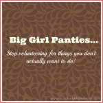 {Big Girl Panties} Volunteering Is Awesome. Except When It Isn't…