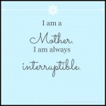 On Motherhood Interruptions